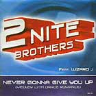 2 NITE BROTHERS  ft. WIZARD J : NEVER GONNA GIVE YOU UP