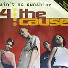 4 THE CAUSE : AIN'T NO SUNSHINE