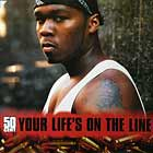 50 CENT : YOUR LIFE'S ON THE LINE