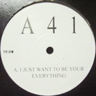 A 41 : I JUST WANT TO BE YOUR EVERYTHING