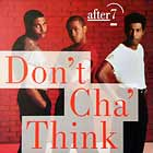 AFTER 7 : DON'T CHA' THINK