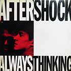 AFTERSHOCK : ALWAYS THINKING