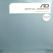 ARTFUL DODGER  ft. CRAIG DAVID : WOMAN TROUBLE  (HOUSE REMIXES)