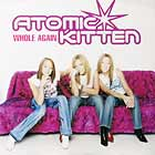 ATOMIC KITTEN : WHOLE AGAIN