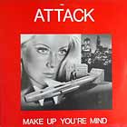 ATTACK : MAKE UP YOUR MIND