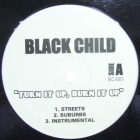 BLACK CHILD : TURN IT UP, BURN IT UP