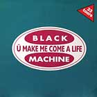 BLACK MACHINE : U MAKE ME COME A LIFE