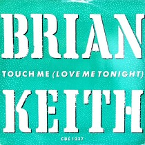 BRIAN KEITH : TOUCH ME (LOVE ME TONIGHT)