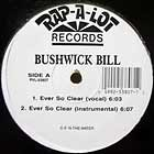 BUSHWICK BILL : EVER SO CLEAR  / CALL ME CRAZY