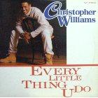 CHRISTOPHER WILLIAMS : EVERYLITTLE THING U DO