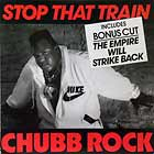 CHUBB ROCK : STOP THAT TRAIN  / THE EMPIRE WILL STRIKE BACK