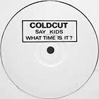 COLDCUT : SAY KIDS WHAT TIME IS IT ?