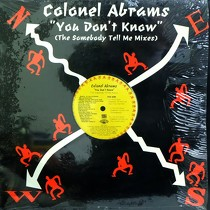 COLONEL ABRAMS : YOU DON'T KNOW (SOMEBODY TELL ME)  (MIXES)