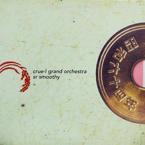 CRUE-L GRAND ORCHESTRA  / SR SMOOTHY : TIME & DAY  / INSIDE OF YOU