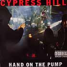 CYPRESS HILL : HAND ON THE PUMP