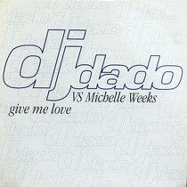 DJ DADO  VS MICHELLE WEEKS : GIVE ME LOVE