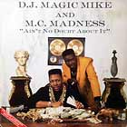 D.J. MAGIC MIKE & M.C. MADNESS : AIN'T NO DOUBT ABOUT IT