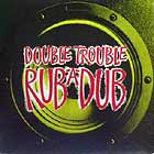 DOUBLE TROUBLE : RUB-A-DUB