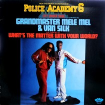 GRANDMASTER MELE MEL  & VAN SILK : WHAT'S THE MATTER WITH YOUR WORLD?