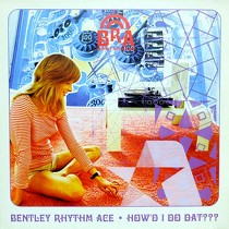 BENTLEY RHYTHM ACE : HOW'D I DO DAT???