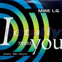 MIKE L.G. : I TOTALLY MISS YOU  / SAY, SAY