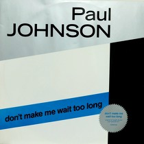 PAUL JOHNSON : DON'T MAKE ME WAIT TOO LONG