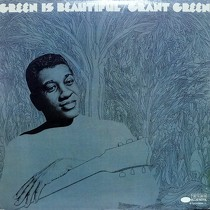 GRANT GREEN : GREEN IS BEAUTIFUL