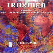 TRAXMEN  ft. PAUL JOHNSON, ROBERT ARMANI, K ALEXI : I FEEL YOU