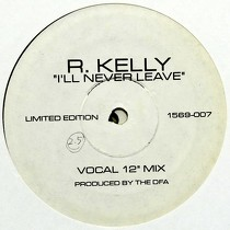 R. KELLY : I'LL NEVER LEAVE