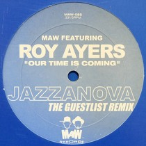 MAW  ft. ROY AYERS : OUR TIME IS COMING  (JAZZANOVA THE GUESTLIST REMIX)