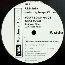 P.E.P. TALK  ft. JACQUI CLARKE : YOU'RE GONNA GET NEXT TO ME