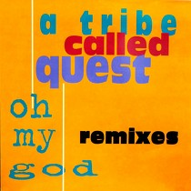A TRIBE CALLED QUEST : OH MY GOD  (REMIXES)