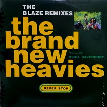 BRAND NEW HEAVIES : NEVER STOP  (THE BLAZE REMIXES)