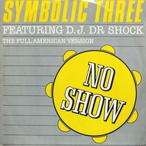 SYMBOLIC THREE  ft. D.J. DR SCHOCK : NO SHOW