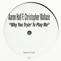 AARON HALL  ft. CHRISTOPHER WALLACE : WHY YOU TRYIN' TO PLAY ME