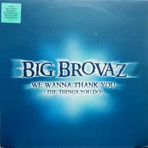 BIG BROVAZ : WE WANNA THANK YOU (THE THINGS YOU DO)
