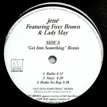 JENE  ft. FOXY BROWN & LADY MAY : GET INTO SOMETHING  (REMIX)