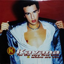 KAVANA : FOR THE VERY FIRST TIME  / WHERE ARE YOU