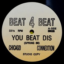 CHICAGO CONNEXTION : YOU BEAT DIS