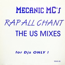MECANIC MC'S : RAP ALL CHANT  (THE US MIXES)