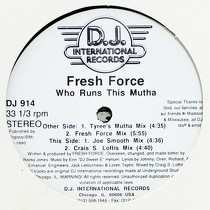 FRESH FORCE : WHO RUNS THIS MUTHA