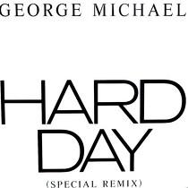 GEORGE MICHAEL : HARD DAY  (SPECIAL REMIX)