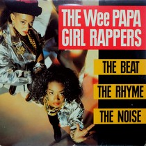 WEE PAPA GIRL RAPPERS : THE BEAT, THE RHYME, THE NOISE
