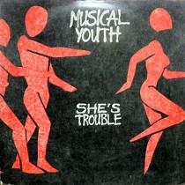 MUSICAL YOUTH : SHE'S TROUBLE