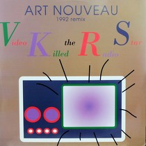 ART NOUVEAU : VIDEO KILLED THE RADIO STAR  (1992 RE...