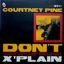COURTNEY PINE : DON'T X'PLAIN