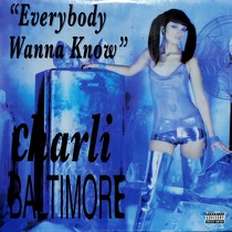 CHARLI BALTIMORE : EVERYBODY WANNA KNOW