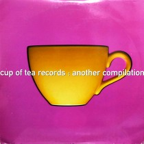 V.A. : CUP OF TEA RECORDS - ANOTHER COMPILATION