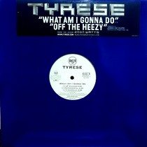 TYRESE : WHAT AM I GONNA DO  / OFF THE HEEZY