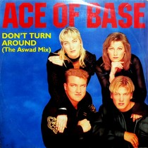 ACE OF BASE : DON'T TURN AROUND  (THE ASWAD MIX)